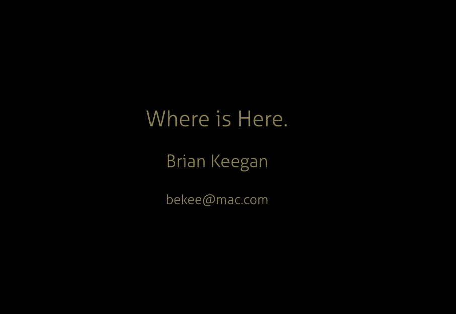 WHERE IS HERE. by Brian Keegan
